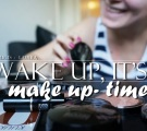 WAKE UP, IT'S MAKE UP-TIME!